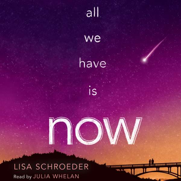 All We Have Is Now (Unabridged) von Lisa Schroeder