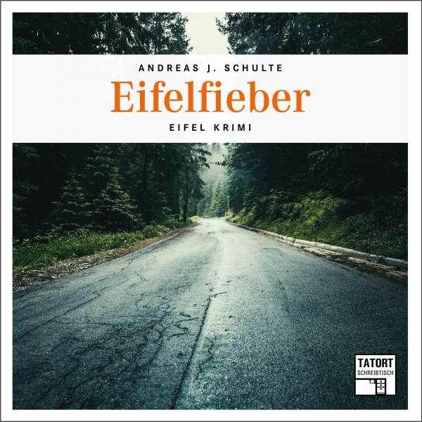 Eifelfieber - Tatort Schreibtisch - Autoren live, Folge 4 (Ungekürzt) von Andreas J. Schulte