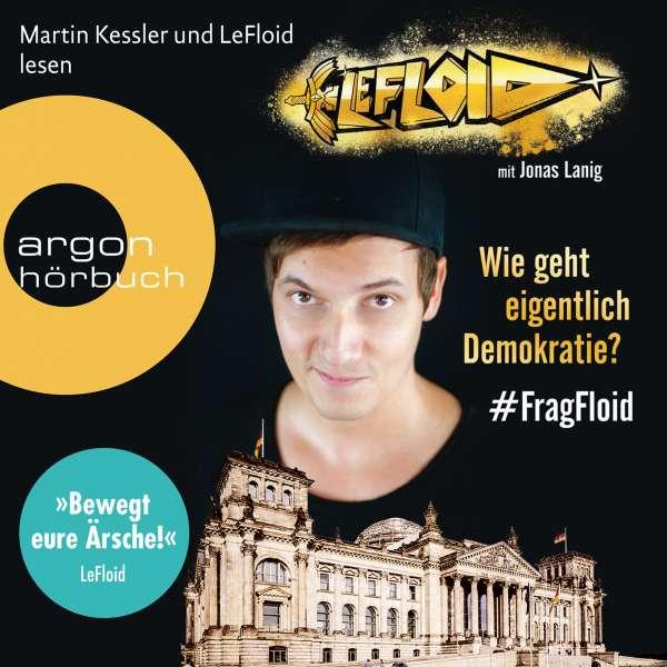 LeFloid: Wie geht eigentlich Demokratie #FragFloid (Autorisierte Lesefassung) von LeFloid