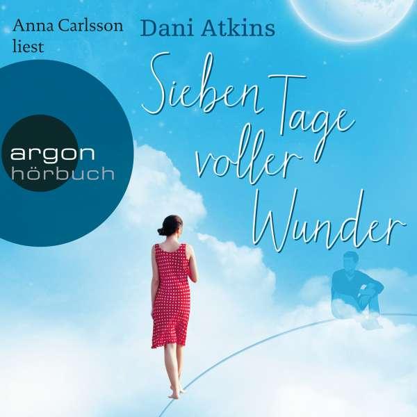 Sieben Tage voller Wunder (Ungekürzte Lesung) von Dani Atkins