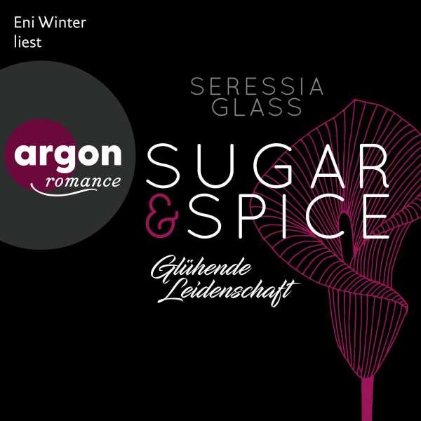 Glühende Leidenschaft - Sugar & Spice, Band 1 (Ungekürzte Lesung) von Seressia Glass