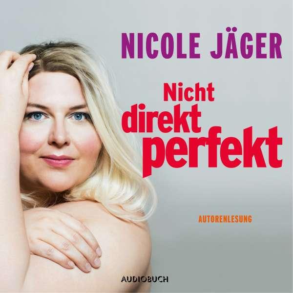 Nicht direkt perfekt (Ungekürzt) von Nicole Jäger