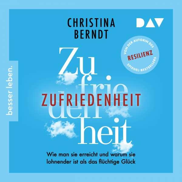 Zufriedenheit - Wie man sie erreicht und warum sie lohnender ist als das flüchtige Glück (Lesung) von Christina Berndt