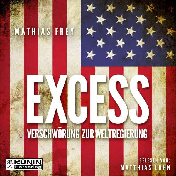 Excess - Verschwörung zur Weltregierung (Ungekürzt) von Mathias Frey