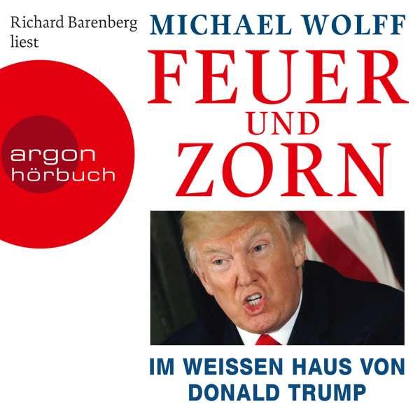 Feuer und Zorn - Im weißen Haus von Donald Trump (Ungekürzte Lesung) von Michael Wolff