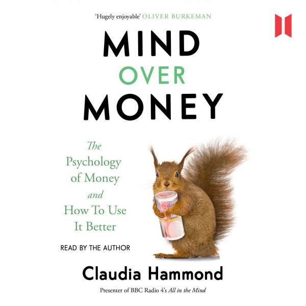 Mind Over Money - The Psychology of Money and How To Use It Better (Unabridged) von Claudia Hammond