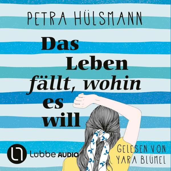 Das Leben fällt, wohin es will (Ungekürzt) von Petra Hülsmann