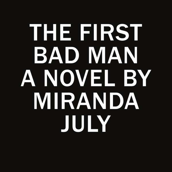 The First Bad Man (Unabridged) von Miranda July
