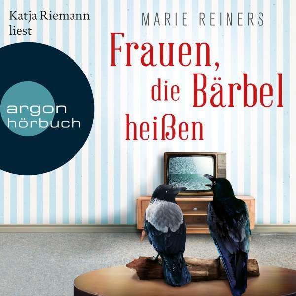 Frauen, die Bärbel heißen (Ungekürzte Lesung) von Marie Reiners