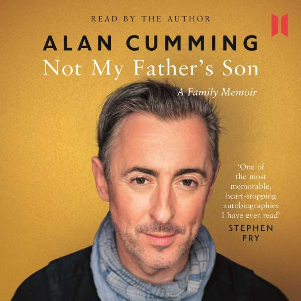 Not My Father's Son - A Family Memoir (Unabridged) von Alan Cumming
