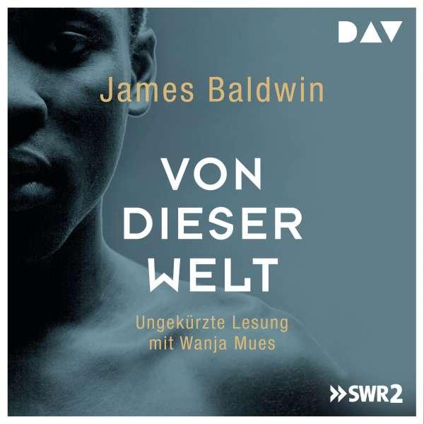 Von dieser Welt (Ungekürzt) von James Baldwin