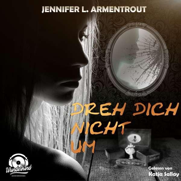 Dreh dich nicht um (Ungekürzt) von Jennifer L. Armentrout