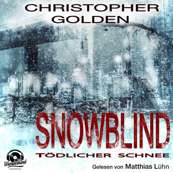 Snowblind - Tödlicher Schnee (Ungekürzt) von Christopher Golden