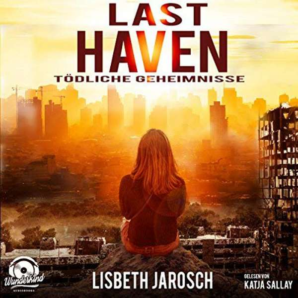 Last Haven - Tödliche Geheimnisse (ungekürzt) von Lisbeth Jarosch