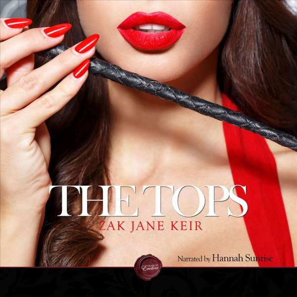 The Tops - An Erotic Short Story (Unabbreviated) von Zak Jane Keir