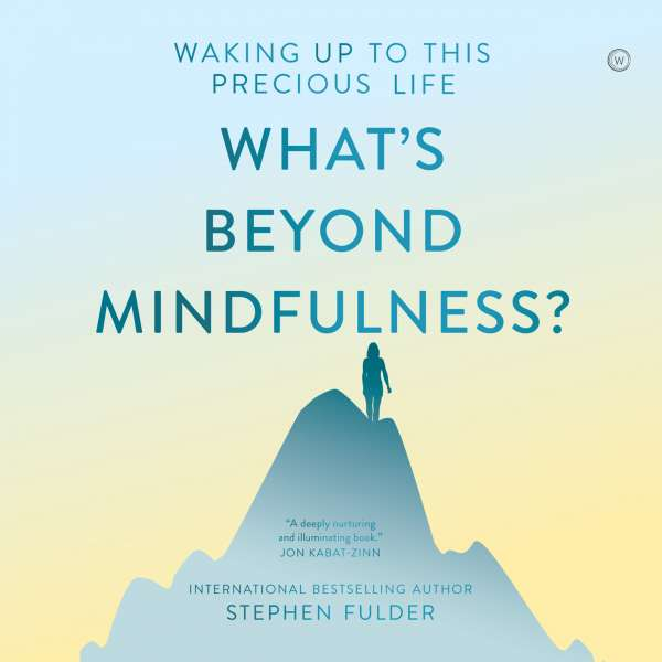 What's Beyond Mindfulness? (Unabridged) von Stephen Fulder