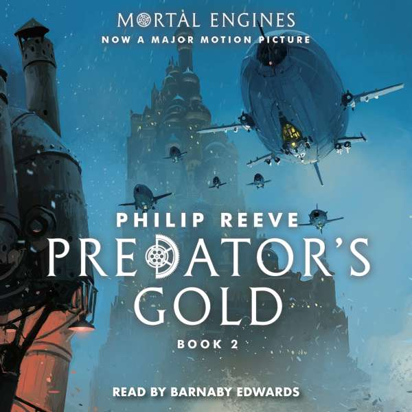 Predator's Gold - Mortal Engines, Book 2 (Unabridged) von Philip Reeve
