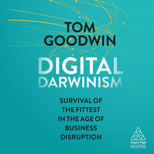 Digital Darwinism - Survival of the Fittest in the Age of Business Disruption (Unabridged) von Tom Goodwin