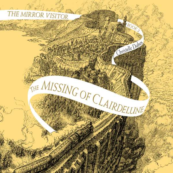 The Missing of Clairdelune - Mirror Visitor, Book 2 (Unabridged) von Christelle Dabos