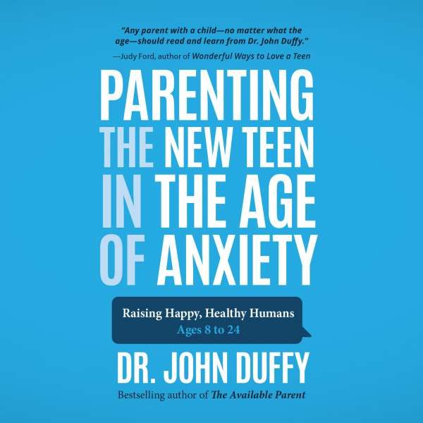 Parenting the New Teen in the Age of Anxiety (Unabridged) von Dr. John Duffy