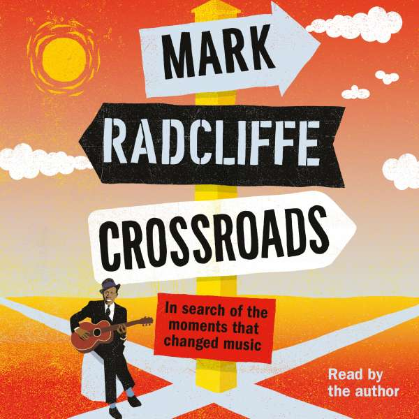 Crossroads - In Search of the Moments that Changed Music (Unabridged) von Mark Radcliffe