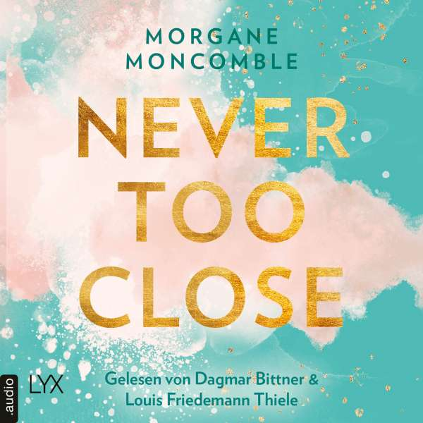 Never Too Close - Never, Teil 1 (Ungekürzt) von Morgane Moncomble
