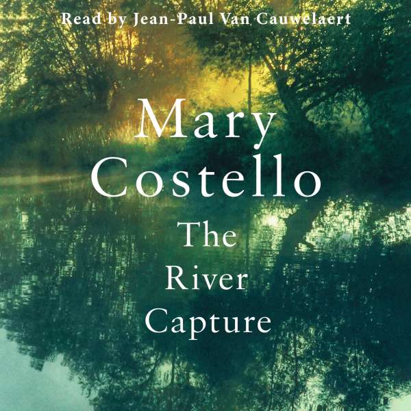 The River Capture (Unabridged) von Mary Costello