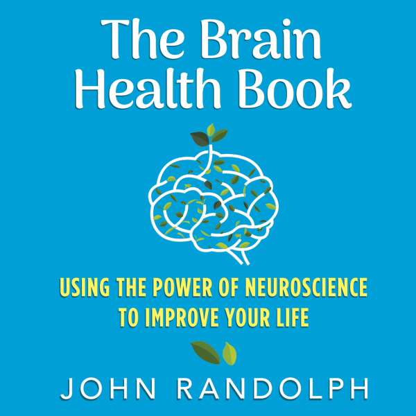 The Brain Health Book - Using the Power of Neuroscience to Improve Your Life (Unabridged) von John Randolph PhD