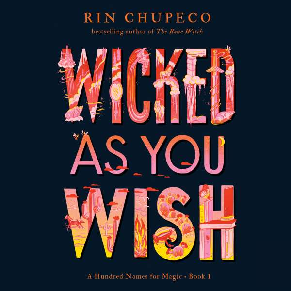 Wicked As You Wish - A Hundred Names for Magic, Book 1 (Unabridged) von Rin Chupeco