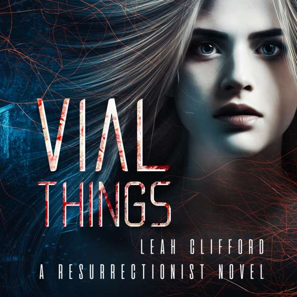 Vial Things - Resurrectionists, Book 1 (Unabridged) von Leah Clifford