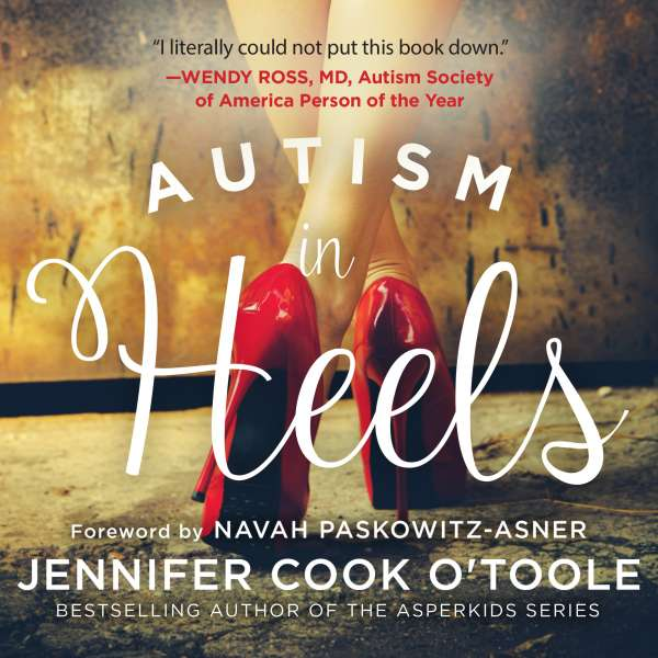 Autism in Heels - The Untold Story of a Female Life on the Spectrum (Unabridged) von Jennifer O'Toole