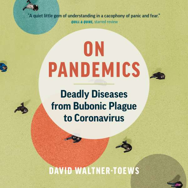 On Pandemics - Deadly Diseases from Bubonic Plague to Coronavirus (Unabridged) von David Waltner-Toews