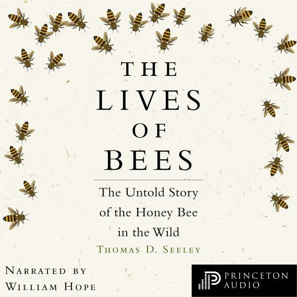The Lives of Bees - The Untold Story of the Honey Bee in the Wild (Unabridged) von Thomas D. Seeley