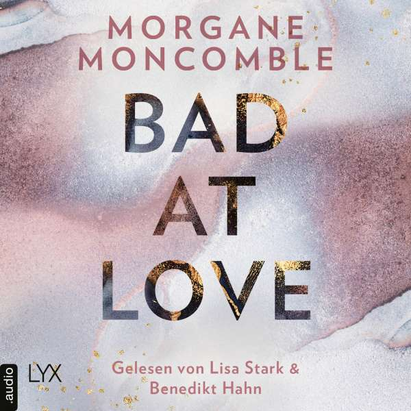 Bad At Love (Ungekürzt) von Morgane Moncomble