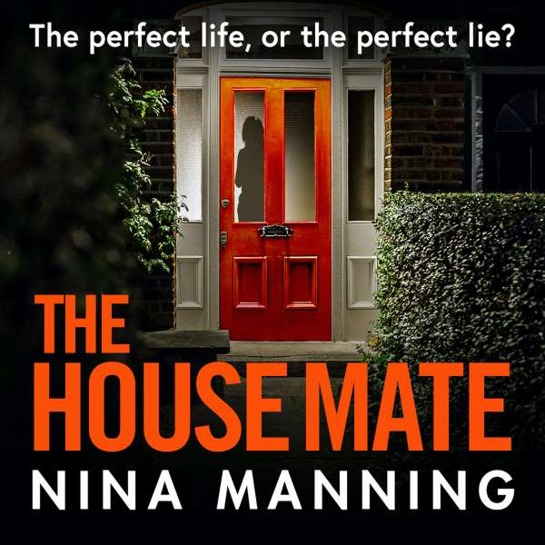 The House Mate - The Perfect Life, Or The Perfect Lie? (Unabridged) von Nina Manning
