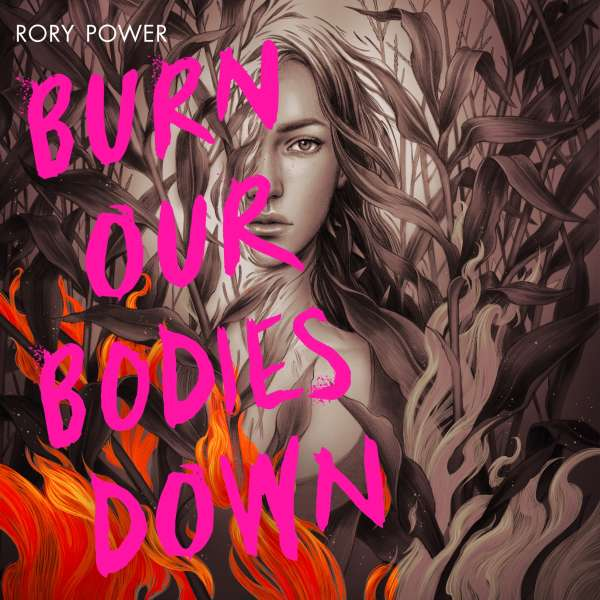 Burn Our Bodies Down (Unabridged) von Rory Power