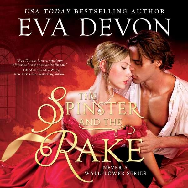 The Spinster and the Rake - Never a Wallflower, Book 1 (Unabridged) von Eva Devon
