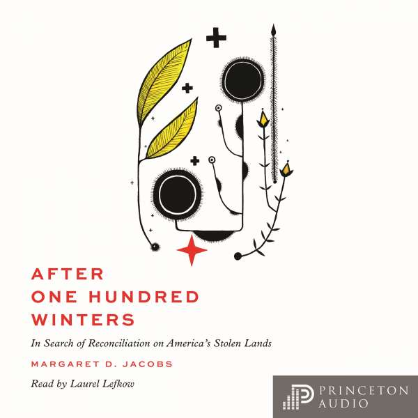 After One Hundred Winters - In Search of Reconciliation on America's Stolen Lands (Unabridged) von Margaret D. Jacobs