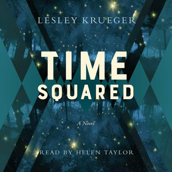 Time Squared - A Novel (Unabridged) von Lesley Krueger