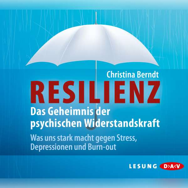 Resilienz. Das Geheimnis der psychischen Widerstandskraft von Christina Berndt
