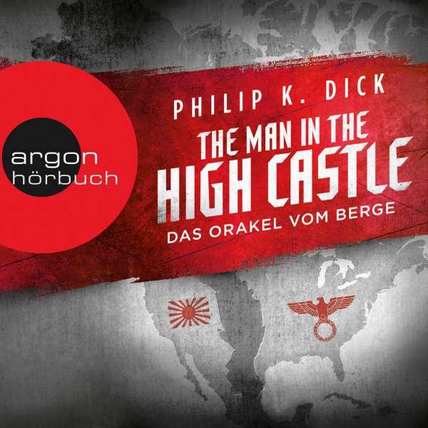The Man in the High Castle - Das Orakel vom Berge (Ungekürzte Lesung) von Philip K. Dick