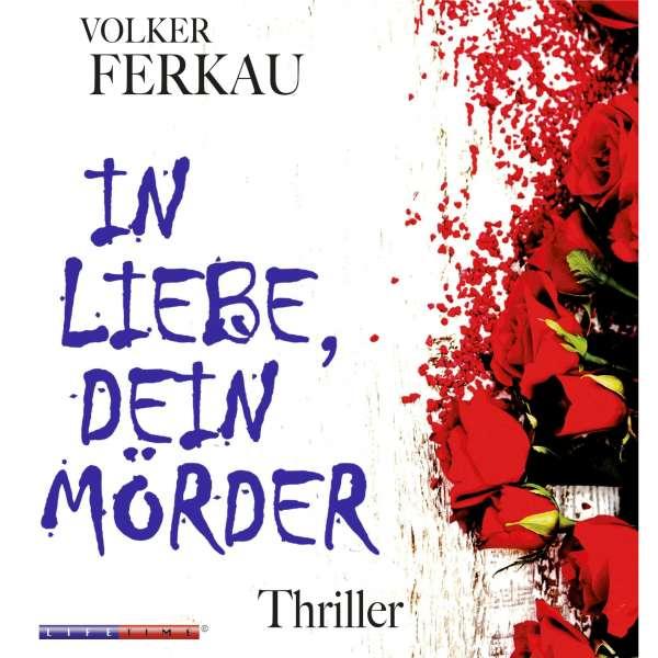 In Liebe dein Mörder - Mörder Trilogie 1 (Gekürzt) von Volker Ferkau